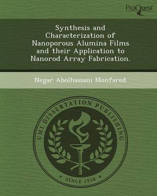 Synthesis and Characterization of Nanoporous Alumina Films and Their Application to Nanorod Array Fabrication (Paperback)
