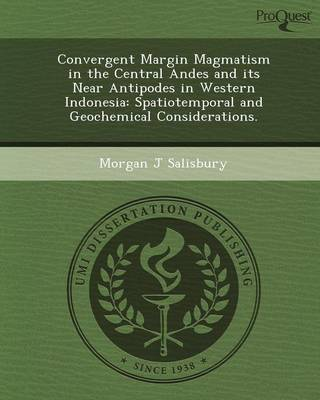 Convergent Margin Magmatism in the Central Andes and Its Near Antipodes in Western Indonesia: Spatiotemporal and Geochemical Considerations (Paperback)