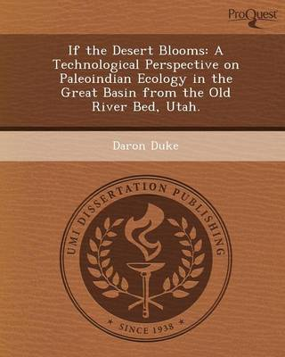 If the Desert Blooms: A Technological Perspective on Paleoindian Ecology in the Great Basin from the Old River Bed, Utah (Paperback)