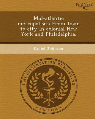 Mid-Atlantic Metropolises: From Town to City in Colonial New York and Philadelphia (Paperback)