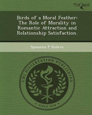 Birds of a Moral Feather: The Role of Morality in Romantic Attraction and Relationship Satisfaction (Paperback)