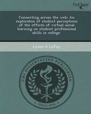 Connecting Across the Web: An Exploraton of Student Perceptions of the Effects of Virtual Social Learning on Student Professional Skills in Colle (Paperback)