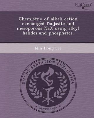 Chemistry of Alkali Cation Exchanged Faujasite and Mesoporous Nax Using Alkyl Halides and Phosphates (Paperback)