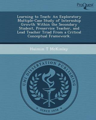 Learning to Teach: An Exploratory Multiple-Case Study of Internship Growth Within the Secondary Student (Paperback)