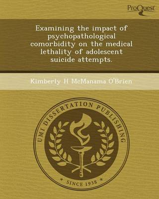Examining the Impact of Psychopathological Comorbidity on the Medical Lethality of Adolescent Suicide Attempts (Paperback)