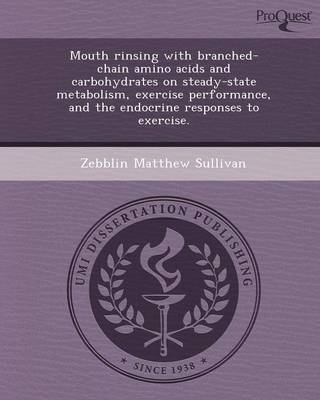 Mouth Rinsing with Branched-Chain Amino Acids and Carbohydrates on Steady-State Metabolism (Paperback)