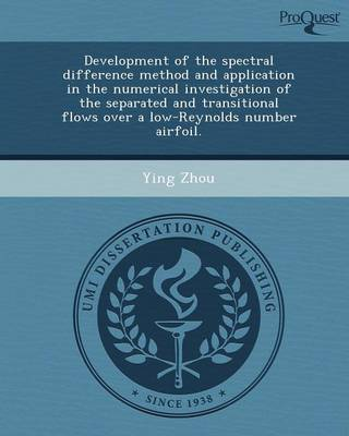 Development of the Spectral Difference Method and Application in the Numerical Investigation of the Separated and Transitional Flows Over a Low-Reynol (Paperback)