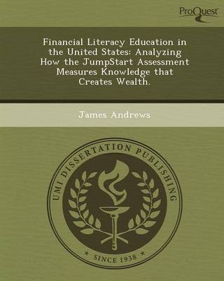 Financial Literacy Education in the United States: Analyzing How the Jumpstart Assessment Measures Knowledge That Creates Wealth (Paperback)