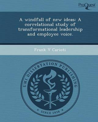 A Windfall of New Ideas: A Correlational Study of Transformational Leadership and Employee Voice (Paperback)