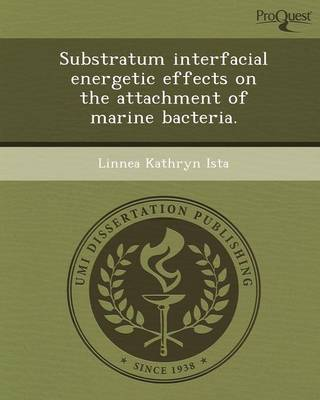 Substratum Interfacial Energetic Effects on the Attachment of Marine Bacteria (Paperback)