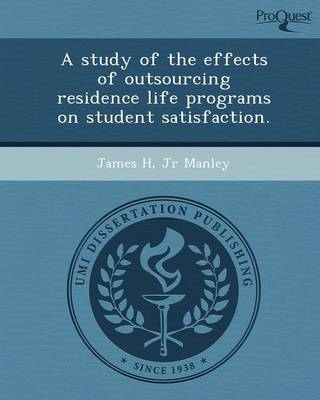A Study of the Effects of Outsourcing Residence Life Programs on Student Satisfaction (Paperback)