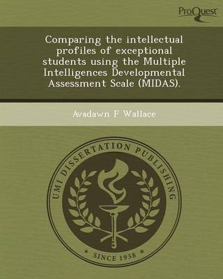 Comparing the Intellectual Profiles of Exceptional Students Using the Multiple Intelligences Developmental Assessment Scale (Midas) (Paperback)