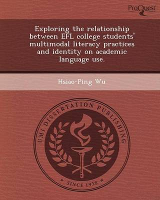 Exploring the Relationship Between Efl College Students' Multimodal Literacy Practices and Identity on Academic Language Use (Paperback)