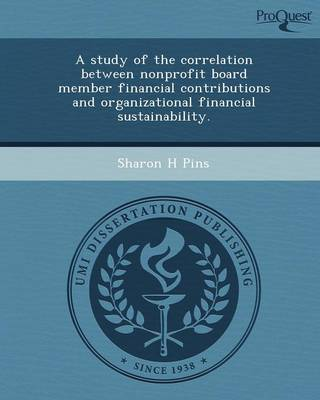 A Study of the Correlation Between Nonprofit Board Member Financial Contributions and Organizational Financial Sustainability (Paperback)