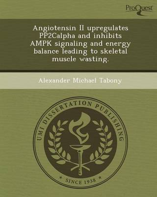 Angiotensin II Upregulates Pp2calpha and Inhibits Ampk Signaling and Energy Balance Leading to Skeletal Muscle Wasting (Paperback)
