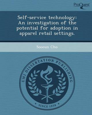 Self-Service Technology: An Investigation of the Potential for Adoption in Apparel Retail Settings (Paperback)