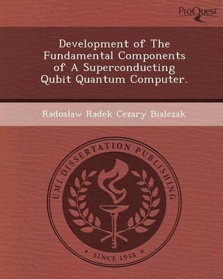 Development of the Fundamental Components of a Superconducting Qubit Quantum Computer (Paperback)