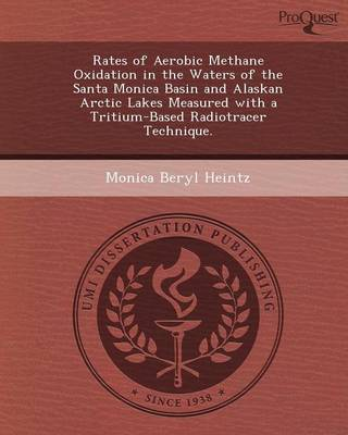 Rates of Aerobic Methane Oxidation in the Waters of the Santa Monica Basin and Alaskan Arctic Lakes Measured with a Tritium-Based Radiotracer Techniqu (Paperback)
