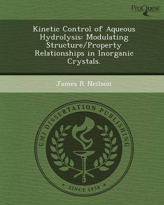 Kinetic Control of Aqueous Hydrolysis: Modulating Structure/Property Relationships in Inorganic Crystals (Paperback)