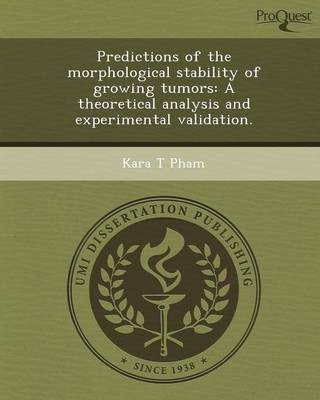 Predictions of the Morphological Stability of Growing Tumors: A Theoretical Analysis and Experimental Validation (Paperback)