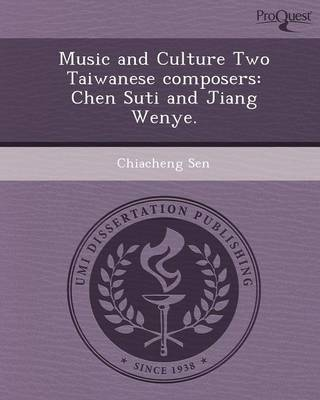 Music and Culture Two Taiwanese Composers: Chen Suti and Jiang Wenye (Paperback)