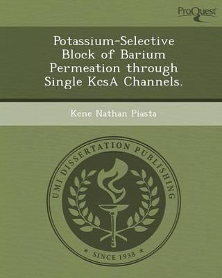 Potassium-Selective Block of Barium Permeation Through Single Kcsa Channels (Paperback)