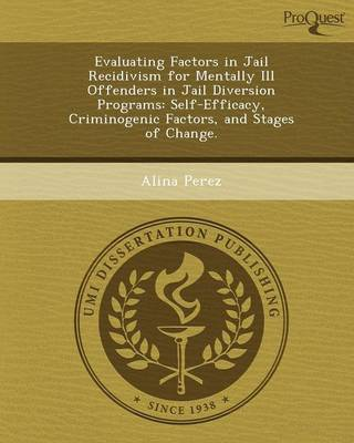 Evaluating Factors in Jail Recidivism for Mentally Ill Offenders in Jail Diversion Programs: Self-Efficacy (Paperback)