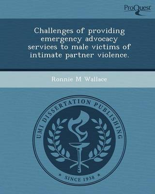 Challenges of Providing Emergency Advocacy Services to Male Victims of Intimate Partner Violence (Paperback)