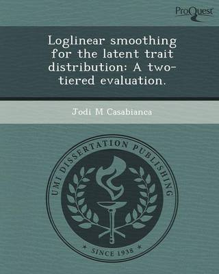 Loglinear Smoothing for the Latent Trait Distribution: A Two-Tiered Evaluation (Paperback)