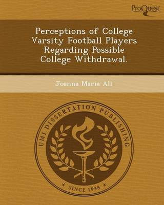 Perceptions of College Varsity Football Players Regarding Possible College Withdrawal (Paperback)
