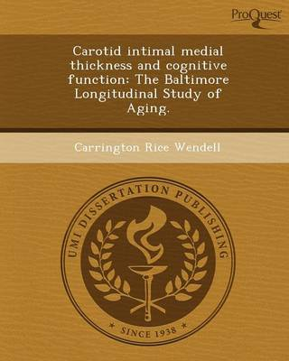 Carotid Intimal Medial Thickness and Cognitive Function: The Baltimore Longitudinal Study of Aging (Paperback)