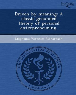 Driven by Meaning: A Classic Grounded Theory of Personal Entrepreneuring (Paperback)