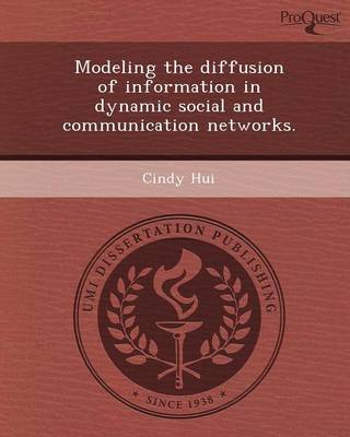 Modeling the Diffusion of Information in Dynamic Social and Communication Networks (Paperback)