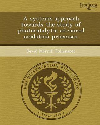 A Systems Approach Towards the Study of Photocatalytic Advanced Oxidation Processes (Paperback)