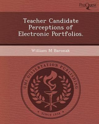 Teacher Candidate Perceptions of Electronic Portfolios (Paperback)