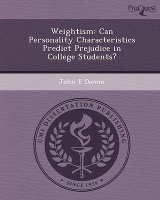 Weightism: Can Personality Characteristics Predict Prejudice in College Students? (Paperback)