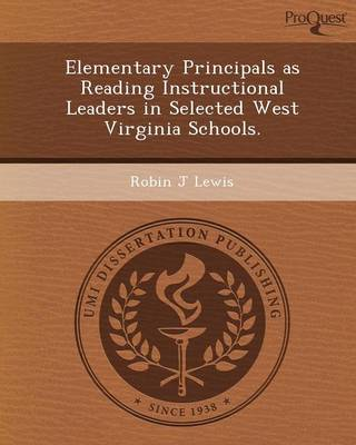 Elementary Principals as Reading Instructional Leaders in Selected West Virginia Schools (Paperback)