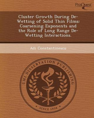 Cluster Growth During de-Wetting of Solid Thin Films: Coarsening Exponents and the Role of Long Range de-Wetting Interactions (Paperback)