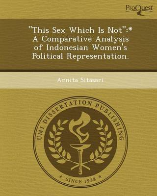 This Sex Which Is Not: * a Comparative Analysis of Indonesian Women's Political Representation (Paperback)