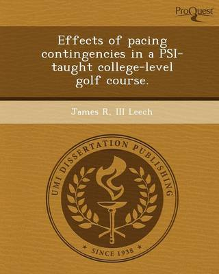 Effects of Pacing Contingencies in a Psi-Taught College-Level Golf Course (Paperback)
