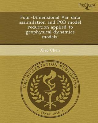 Four-Dimensional Var Data Assimilation and Pod Model Reduction Applied to Geophysical Dynamics Models (Paperback)