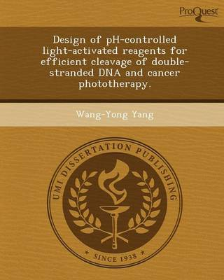 Design of PH-Controlled Light-Activated Reagents for Efficient Cleavage of Double-Stranded DNA and Cancer Phototherapy (Paperback)