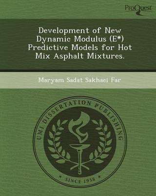 Development of New Dynamic Modulus (E*) Predictive Models for Hot Mix Asphalt Mixtures (Paperback)