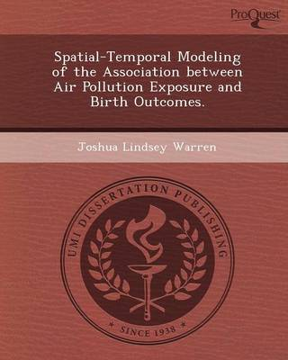 Spatial-Temporal Modeling of the Association Between Air Pollution Exposure and Birth Outcomes (Paperback)