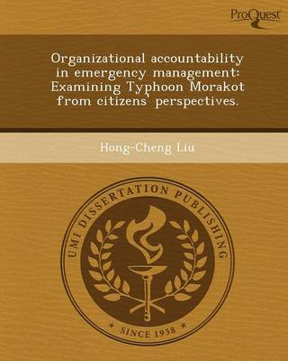 Organizational Accountability in Emergency Management: Examining Typhoon Morakot from Citizens' Perspectives (Paperback)
