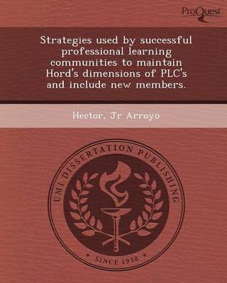 Strategies Used by Successful Professional Learning Communities to Maintain Hord's Dimensions of Plc's and Include New Members (Paperback)