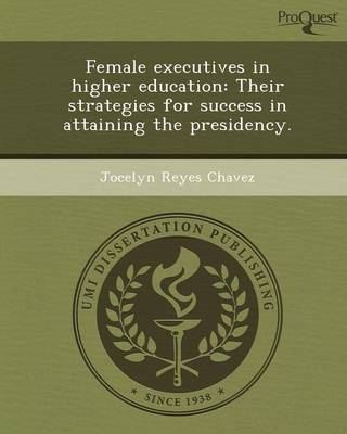 Female Executives in Higher Education: Their Strategies for Success in Attaining the Presidency (Paperback)