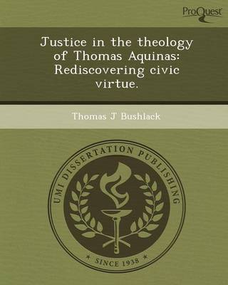 Justice in the Theology of Thomas Aquinas: Rediscovering Civic Virtue (Paperback)