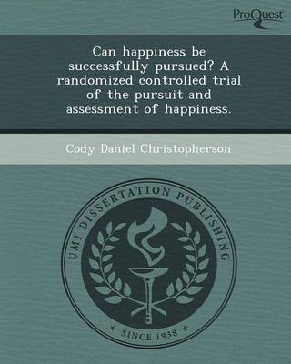 Can Happiness Be Successfully Pursued? a Randomized Controlled Trial of the Pursuit and Assessment of Happiness (Paperback)