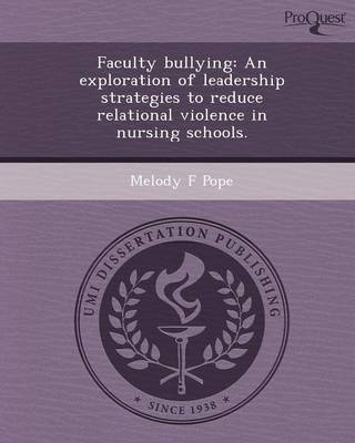 Faculty Bullying: An Exploration of Leadership Strategies to Reduce Relational Violence in Nursing Schools (Paperback)